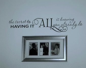 The Secret to having it All is knowing you already do Vinyl Wall decal