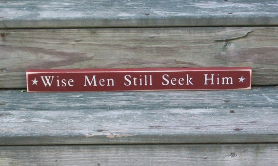 Wise Men Still Seek Him- Primitive Country Christmas Shelf Sitter Painted Wood Sign