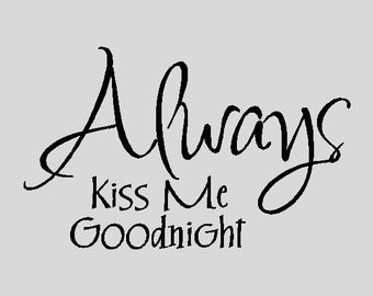 """Always Kiss Me Goodnight....Bedroom Wall Quotes Words Sayings Removable Wall Lettering (12"""" x 20"""")"""
