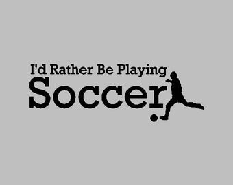 "I'd rather be playing soccer...Soccer Wall Quotes Words Sayings Removable Soccer Wall Decal Lettering (7"" X 22"")"