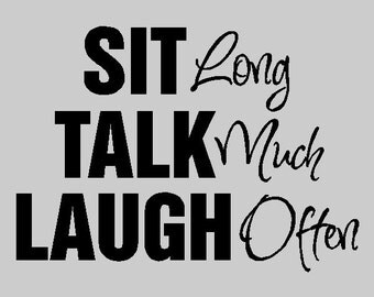 Sit long, Talk much, Laugh often... Family Wall Quotes Words Sayings Removable Home Wall Decal Lettering HO11
