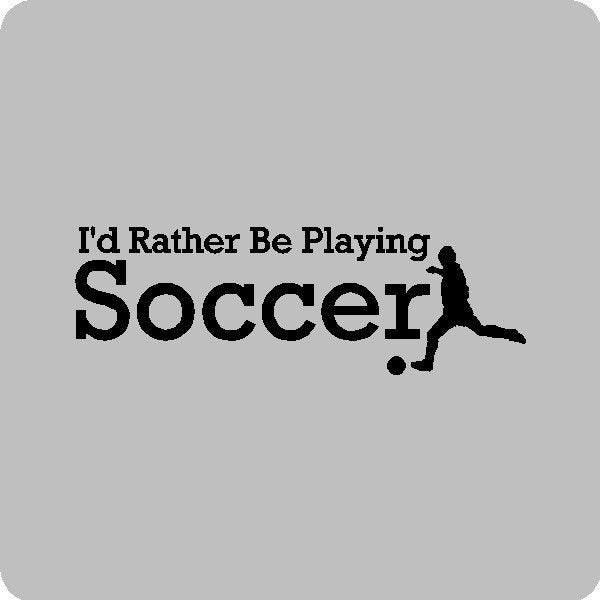 Soccer Quotes: I'd Rather Be Playing Soccer...Soccer Wall Quotes Words