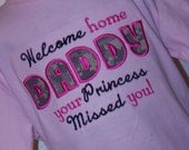 Welcome home daddy your princess missed you ACU shirt for welcome home ceremonies Pick shirt or onesie and thread colors