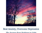 Beat Anxiety, Overcome Depression: The Journey from Darkness to Light (eBook)