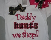 THE ORIGINAL Daddy Hunts We Shop Onesie or shirt with rhinestones and M2M hairbow set