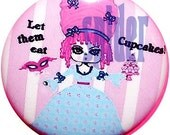 Marie Antoinette  Let them Eat Cupcakes 1 inch Button  Creepy Cotton Candy TM  PInk  Cute Pins