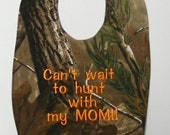 Can't Wait to Hunt With Mom - Baby Bib - New Born