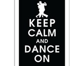 Keep Calm and DANCE ON, 13x19 Print-(BLACK) (Ballroom Couple featured) Buy 3 get One Free  Keep Calm Art Keep Calm Poster