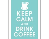 Keep Calm and DRINK COFFEE, 13x19 Poster (Parisian Blue) Buy 3 and get 1 FREE keep calm art keep calm print