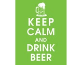 Keep Calm and Drink Beer, 5X7 Print-(Featured in Grass Green) BUY 3 Get 1 FREE