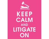 Keep Calm and LITIGATE ON (B) - Art Print (Featured in Hot Pink) Keep Calm Art Prints and Posters