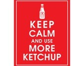 Keep Calm and Use More Ketchup - Art Print (Featured in Cherry Red) Keep Calm Art Prints and Posters