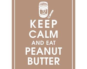 Keep Calm and EAT PEANUT BUTTER - Art Print (Featured in Latte Brown) Keep Calm Art Prints and Posters