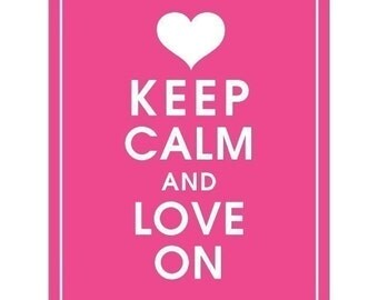Keep Calm and LOVE ON - Art Print (Featured in Hot Pink) Keep Calm Art Prints and Posters