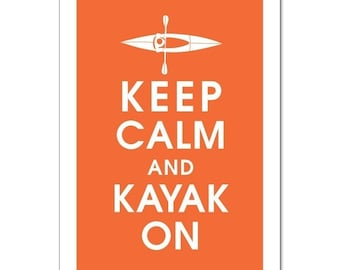 Keep Calm and Kayak On, 13x19 Poster (FIERY OPAL Featured) Buy 3 and get 1 FREE keep calm art keep calm print
