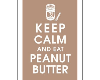 Keep Calm and Eat Peanut Butter 13x19 Poster (Featured in Latte Brown) Buy 3 get one Free keep calm art keep print