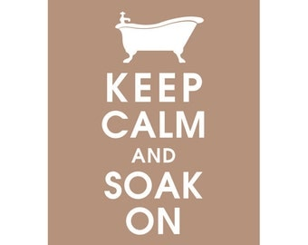 Keep Calm and SOAK ON (B) - Art Print (Featured in Latte Brown) Keep Calm Art Prints and Posters