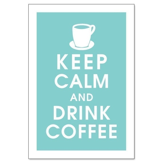 KEEP CALM AND DRINK COFFEE, 13x19 Poster (Parisian Blue) Buy 3 and get 1 FREE