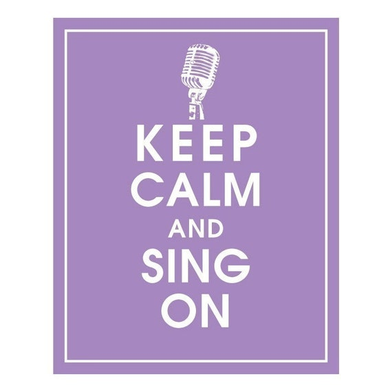 Keep Calm and SING ON - Art Print (Featured in Imperial Violet) Keep Calm Art Prints and Posters