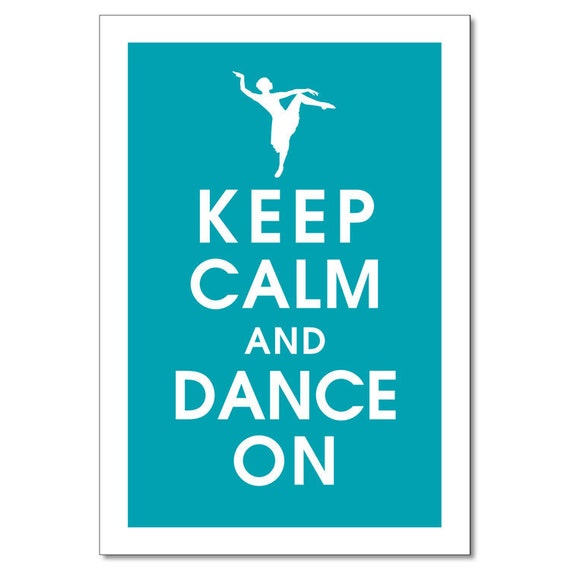 Keep Calm and Dance On - 13x19 Poster (featured in Oceanic Blue) (Lyrical Dancer Featured) Buy 3 get One Free
