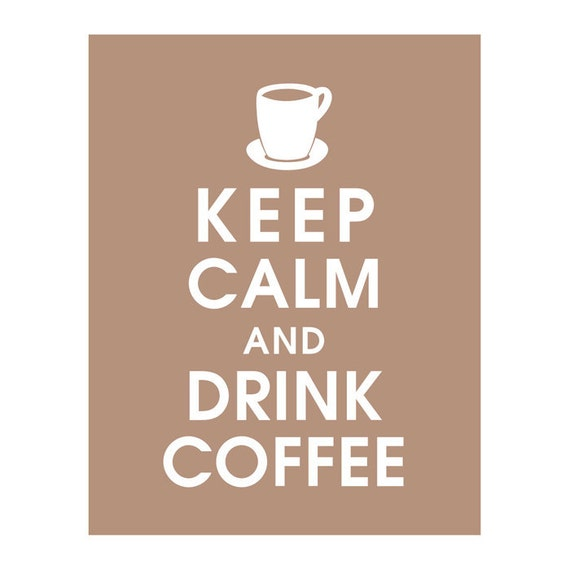 Keep Calm and DRINK COFFEE (B) - Art Print (Featured in Latte Brown) Keep Calm Art Prints and Posters