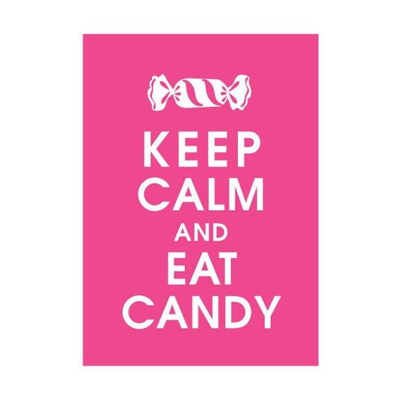 Keep Calm and Eat CANDY 5x7 Print Featured in Hot by ...