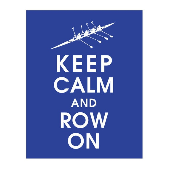 Keep Calm and ROW ON (B) - Art Print (Featured in Blue Jay) Keep Calm Art Prints and Posters