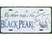 Pirates of the Caribbean License Plate My other ride's the BLACK PEARL Car Tag