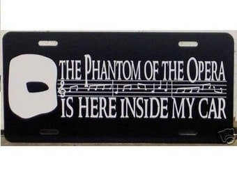 Phantom of the Opera is Here Inside My Car License Plate Car Tag
