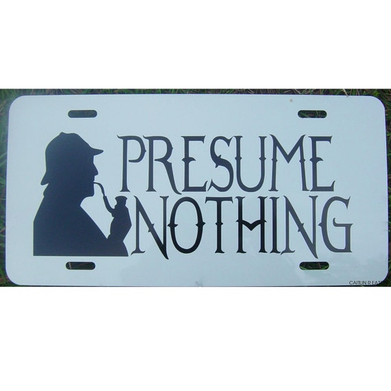 A. C. Doyle's Sherlock Holmes Quote Presume Nothing Car Tag License Plate