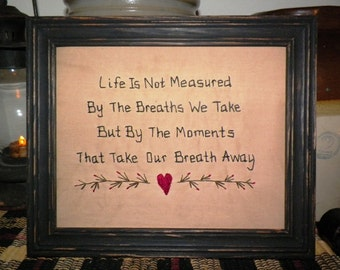 UNFRAMED Primitive Sampler Stitchery Decor Prim Stitched Picture Life Is Not Measured By The Breaths We Take Country Decoration wvluckygirl