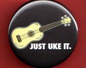"Just Uke it Ukulele Pinback Button Badge 1 3/4 inch 1.75"" pin"