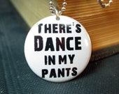 """Dance Pendant There's Dance in my Pants necklace 1 inch round 24"""" ball chain"""