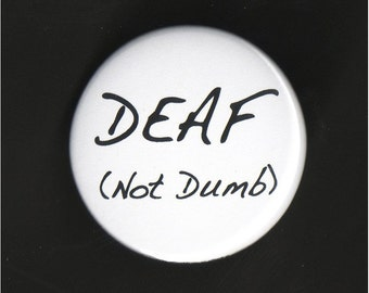 """Deaf Not Dumb Hearing impaired pinback Button badge 1.75"""" pin"""