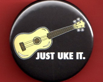 "Just Uke it Ukulele Pinback Button Badge 1 3/4 inch 1.75"" pin"