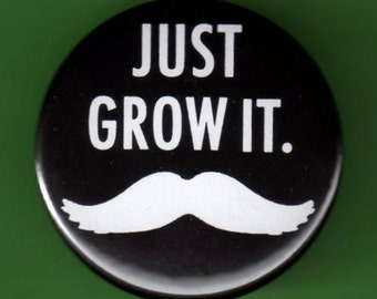 """Moustache pinback Just Grow it Stache Button Badge 1.75"""" mustache pin"""