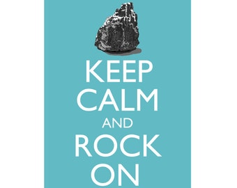 Geology Keep Calm and Rock On 5x7 Poster Print You choose colour
