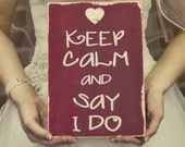 Wedding Photo Prop Sign Keep Calm and Say I Do - The perfect engagement gift