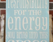 Please Take Responsibility for the Energy You Bring into This Space - Motivational Hand Painted Wooden Sign
