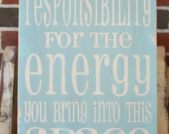 Please Take Responsibility for the Energy You Bring into This Space - Motivational Distressed Wooden Sign