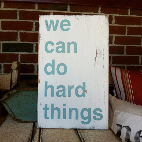 We Can Do Hard Things Hand Painted Sign in Weather Worn White with Robin Egg Blue