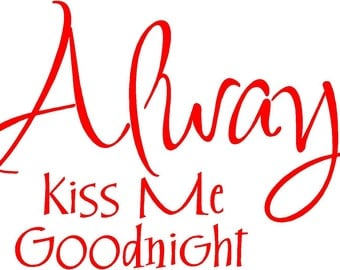 Always Kiss Me Goodnight Vinyl Decal Wall Sticker 24x14