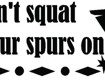 12x5 Don't SQUAT with YOUR spurs ON Vinyl Wall Lettering Art Decal Sticker
