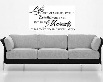 24x13 Life is Not Measured By The Breaths You Take But by... Vinyl Wall Lettering Words Quotes Decals Art Custom