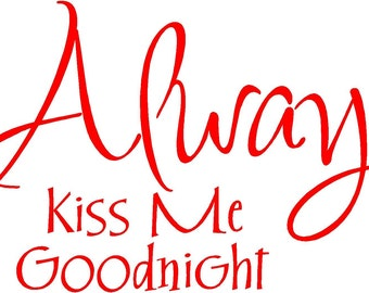 Always Kiss Me Goodnight Vinyl Decal Wall Sticker 24x14