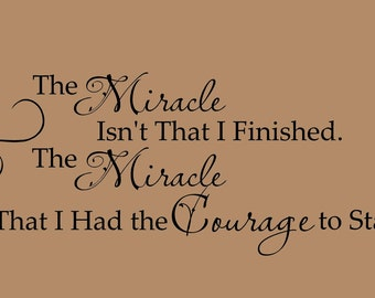 The Miracle isn't that I Finished Courage 36x15 Vinyl Decal Wall Art Lettering Quote Nursery