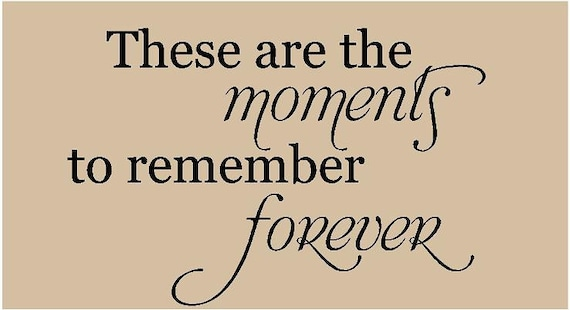 These are the moments to remember forever 30x20 Vinyl Decal Wall Art Lettering Decals