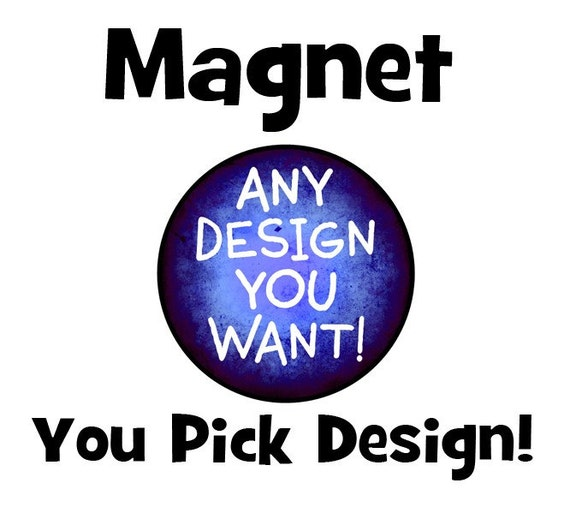 Button Magnet - any design you want