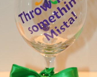 "Mardi Gras Wine Glass - ""Throw me somethin Mista"""
