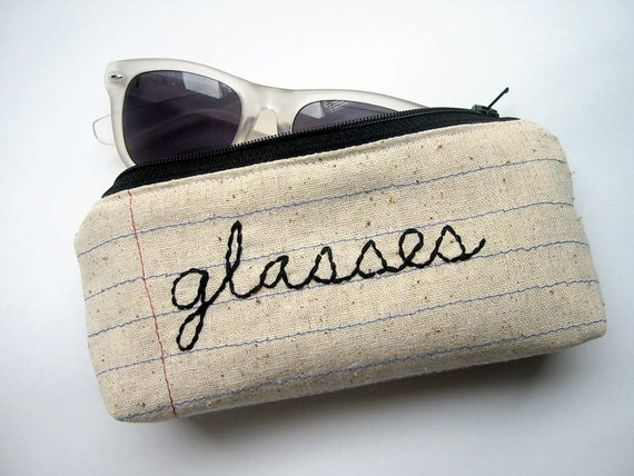 Zipper Pouch Eyeglass Case- Machine Stitched and Hand Embroidered- Notebook Paper- glasses